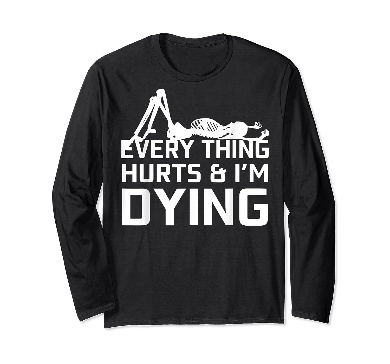 Everything Hurts I'm Dying Workout Funny Skeleton Shirts Long Sleeve T-shirt
