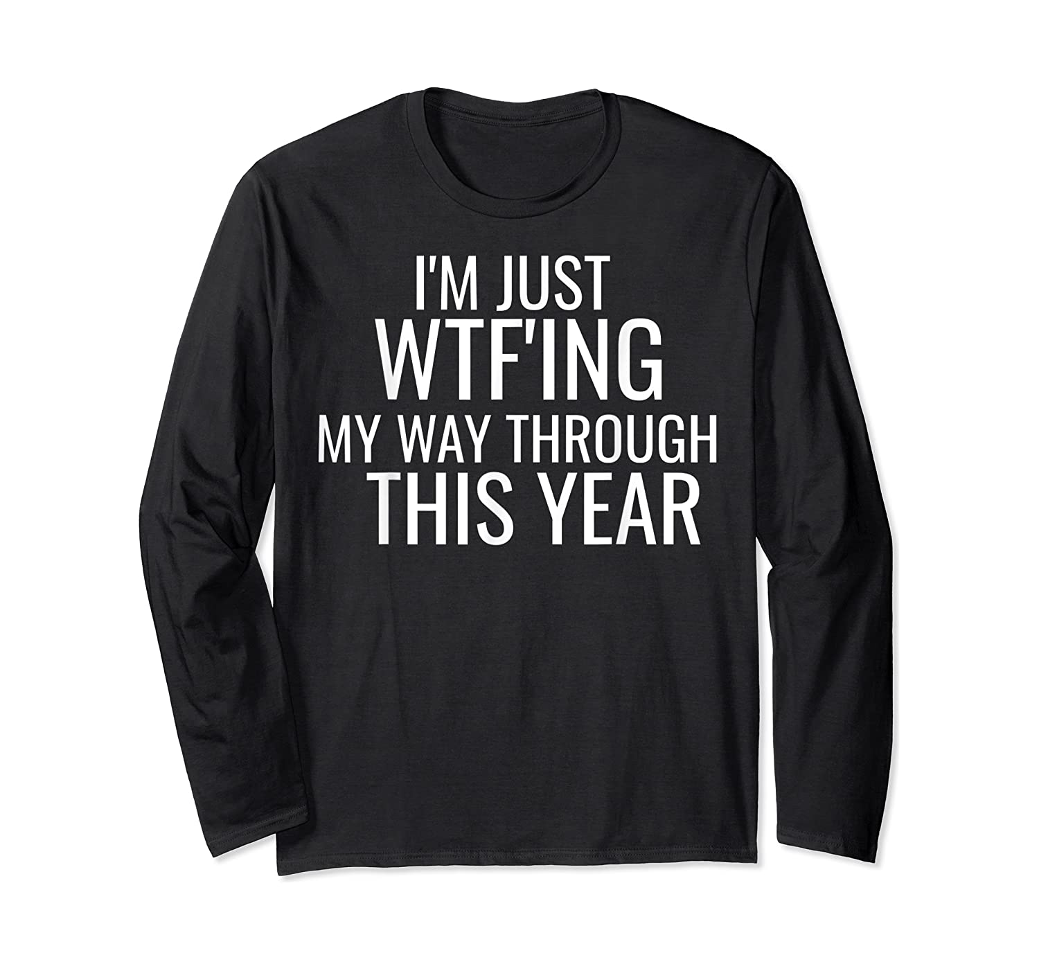 I'm Just Wtf'ing Through This Year Wtf Shirts Long Sleeve T-shirt