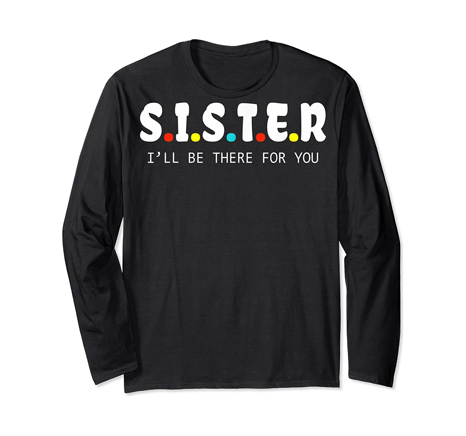 Sister I Will Be There For You Family Gift Shirts Long Sleeve T-shirt