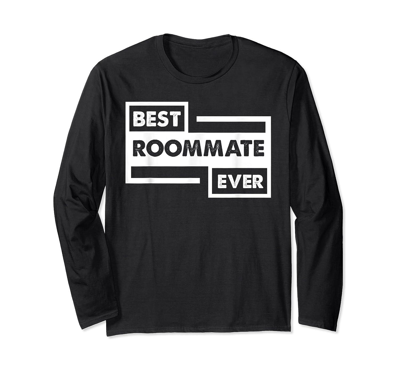 Best Roommate Ever Student Dorm Friend Gift Shirts Long Sleeve T-shirt