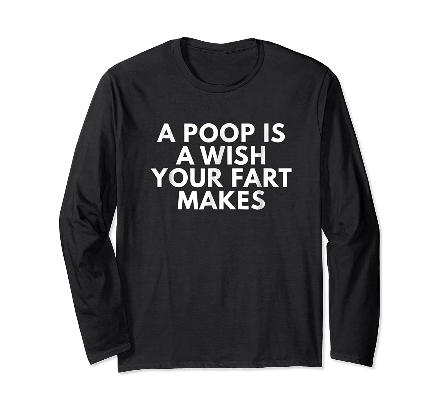 A Poop Is A Wish Your Fart Makes Novelty Gifts Funny T Shirt Long Sleeve T-shirt
