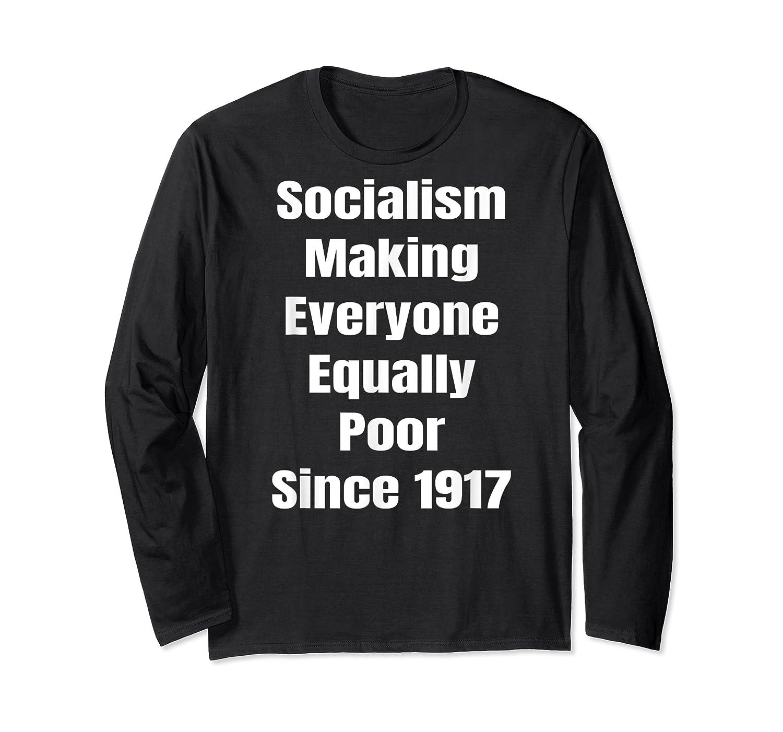 Socialism Making Everyone Equally Poor Since 1917 Shirts Long Sleeve T-shirt