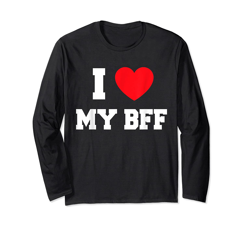 Love My Bff Shirts Long Sleeve T-shirt