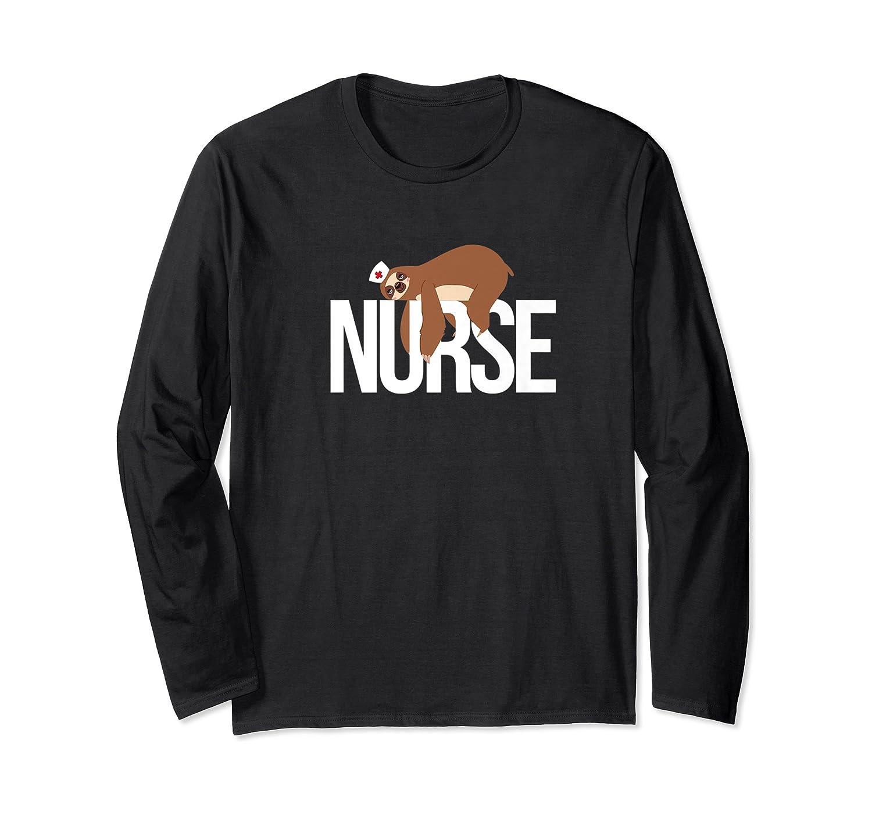 Funny Nurse Sloth Gift Er Nurse Gift Shirts Long Sleeve T-shirt