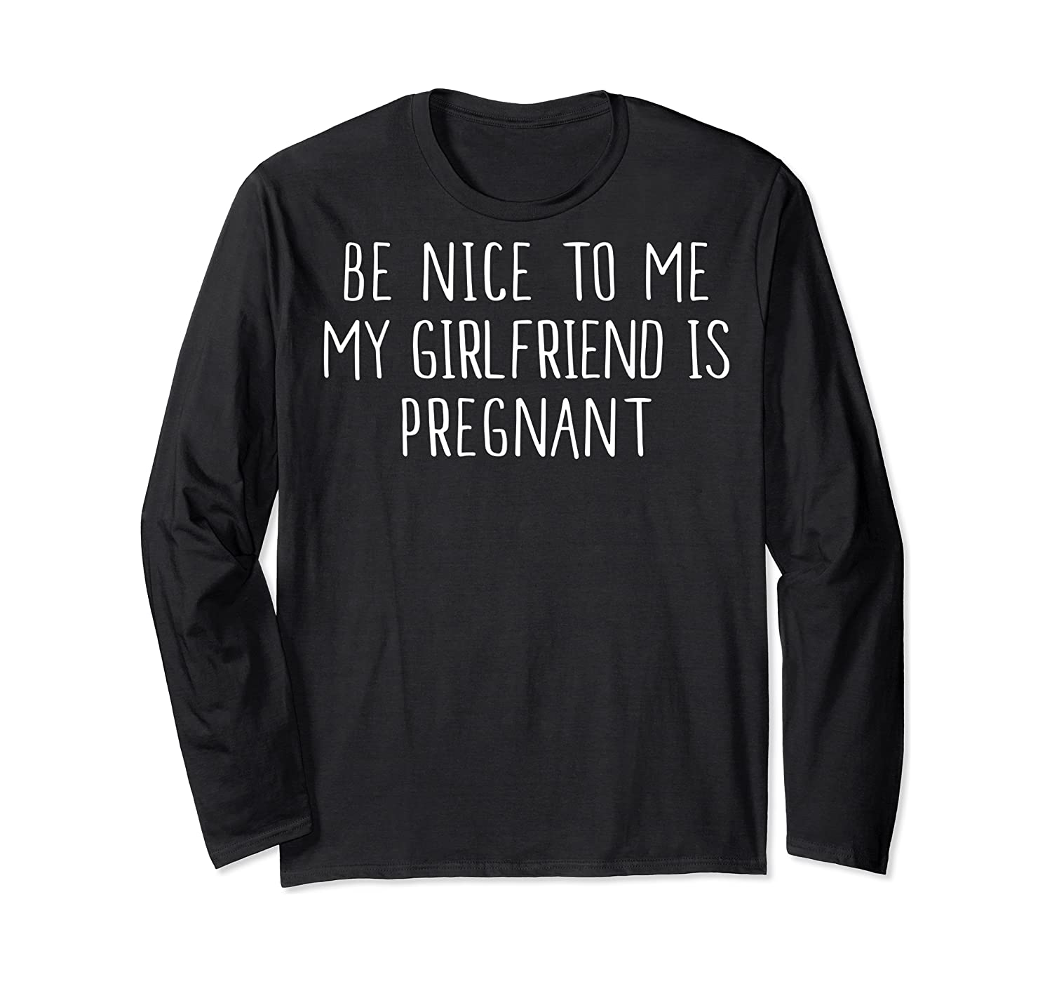 Funny Be Nice To Me My Girlfriend Is Pregnan Shirts Long Sleeve T-shirt