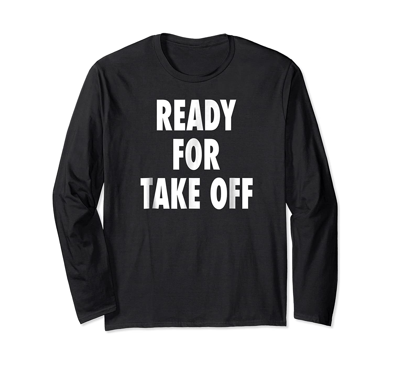 Ready For Take Off - Motivational Travel Vacay Quote T-shirt Long Sleeve T-shirt