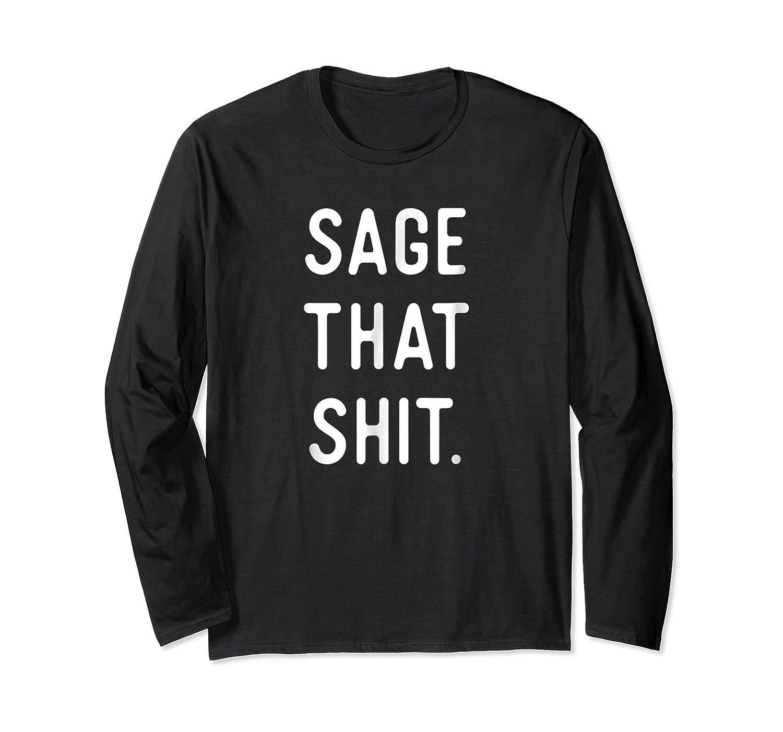 Sage Cleansing Shirt- Sage That Shit Long Sleeve T-shirt