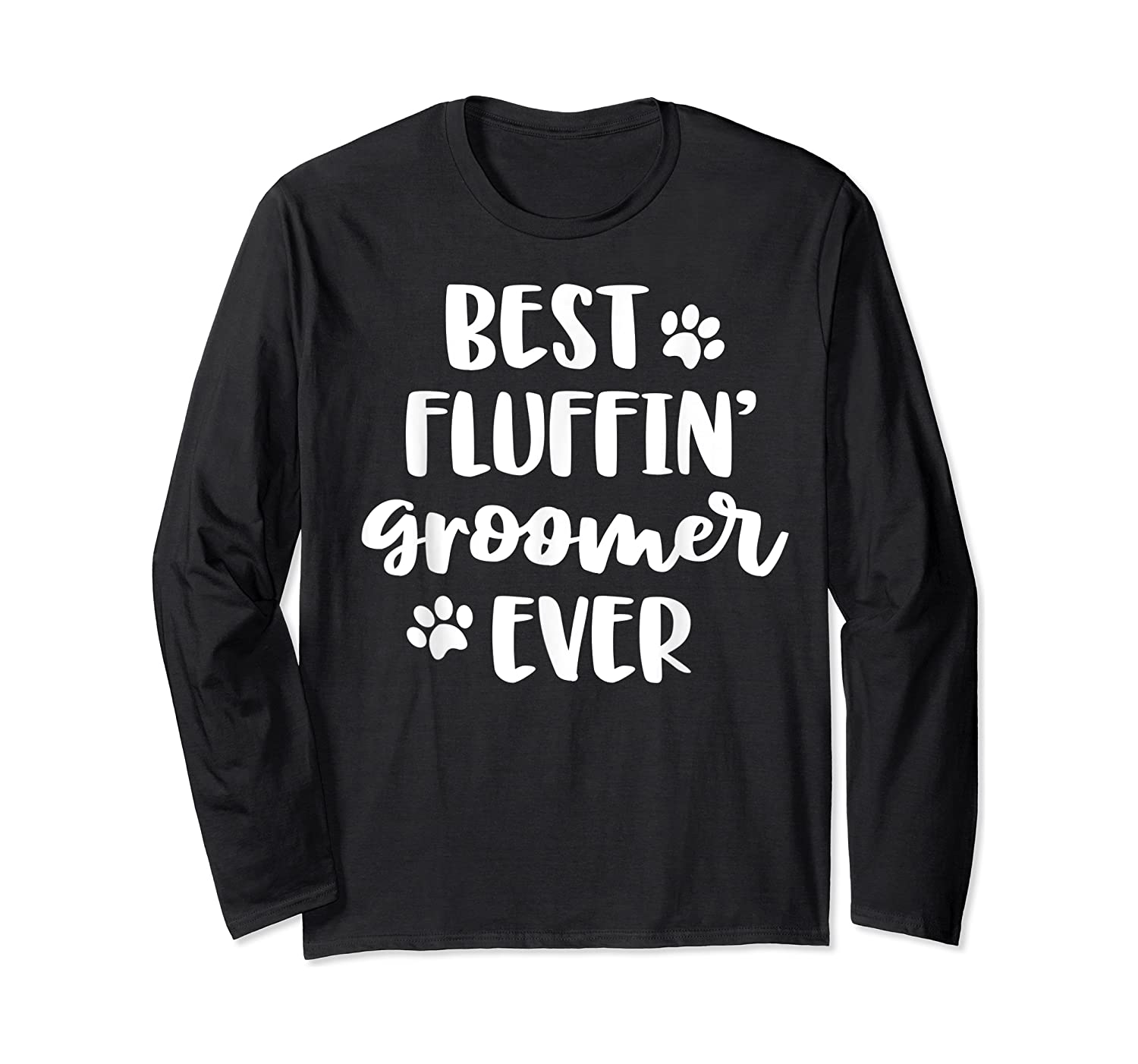 Funny Dog Grooming Gift Best Fluffin' Groomer Ever Shirts Long Sleeve T-shirt
