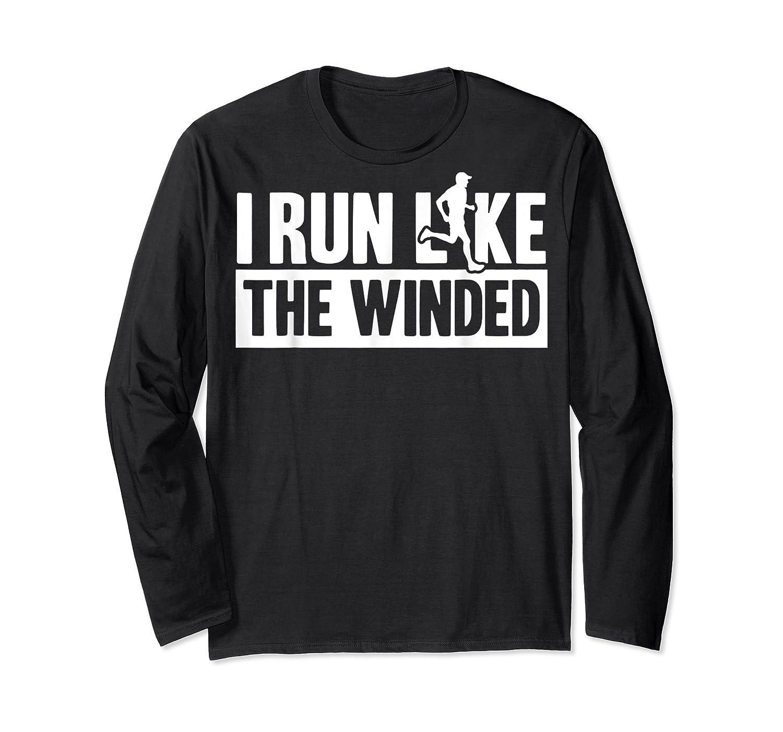 I Run Like The Winded Shirts Long Sleeve T-shirt
