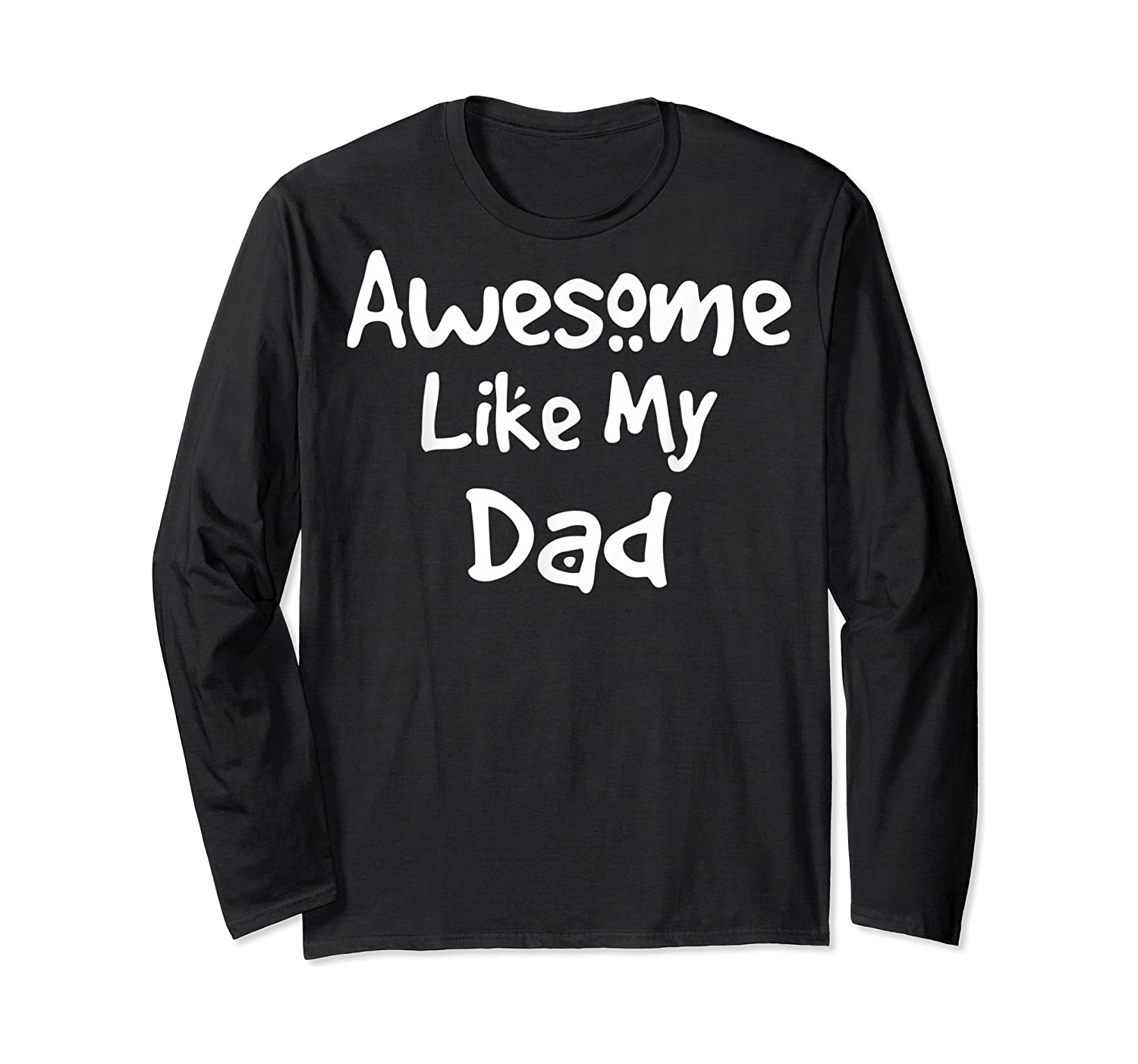 Awesome Like My Dad Happy Fathers Day Shirts Long Sleeve T-shirt