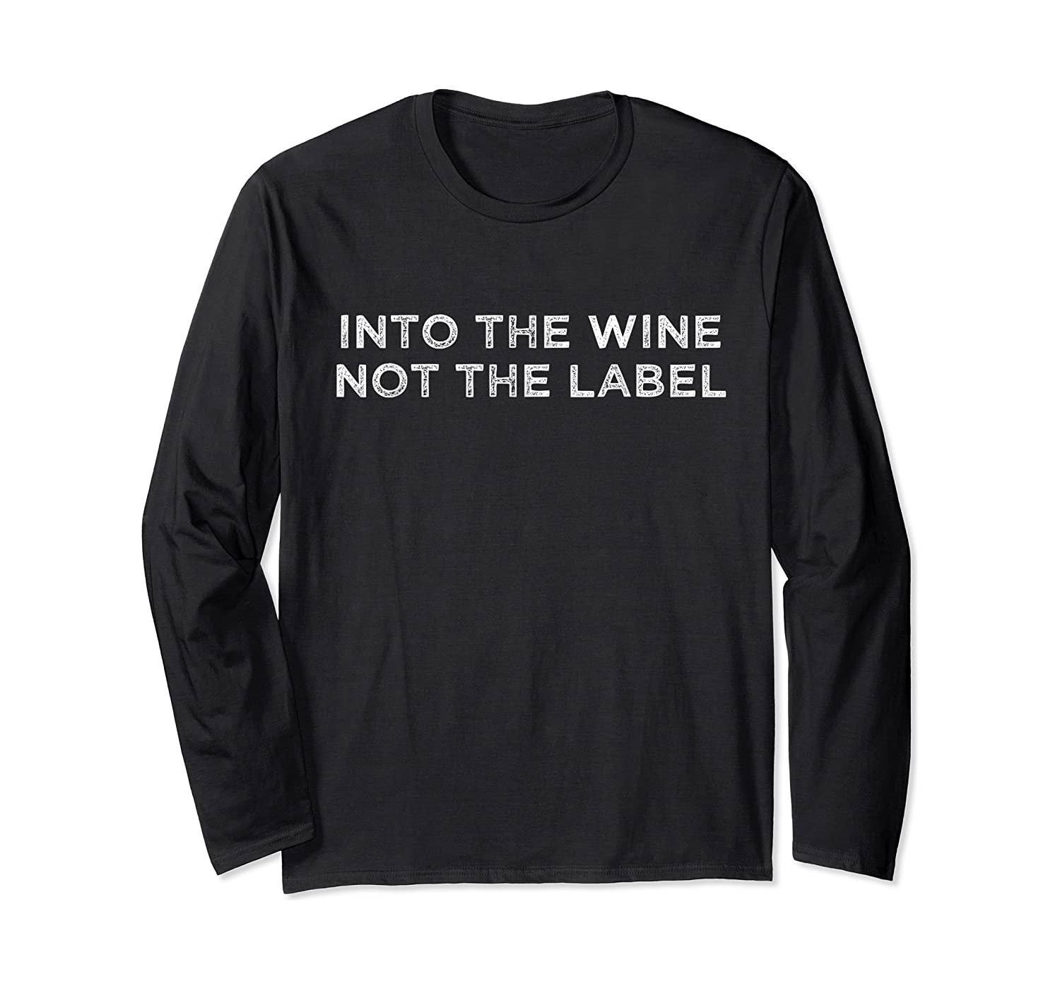 Into The Wine Not The Label T-shirt Long Sleeve T-shirt