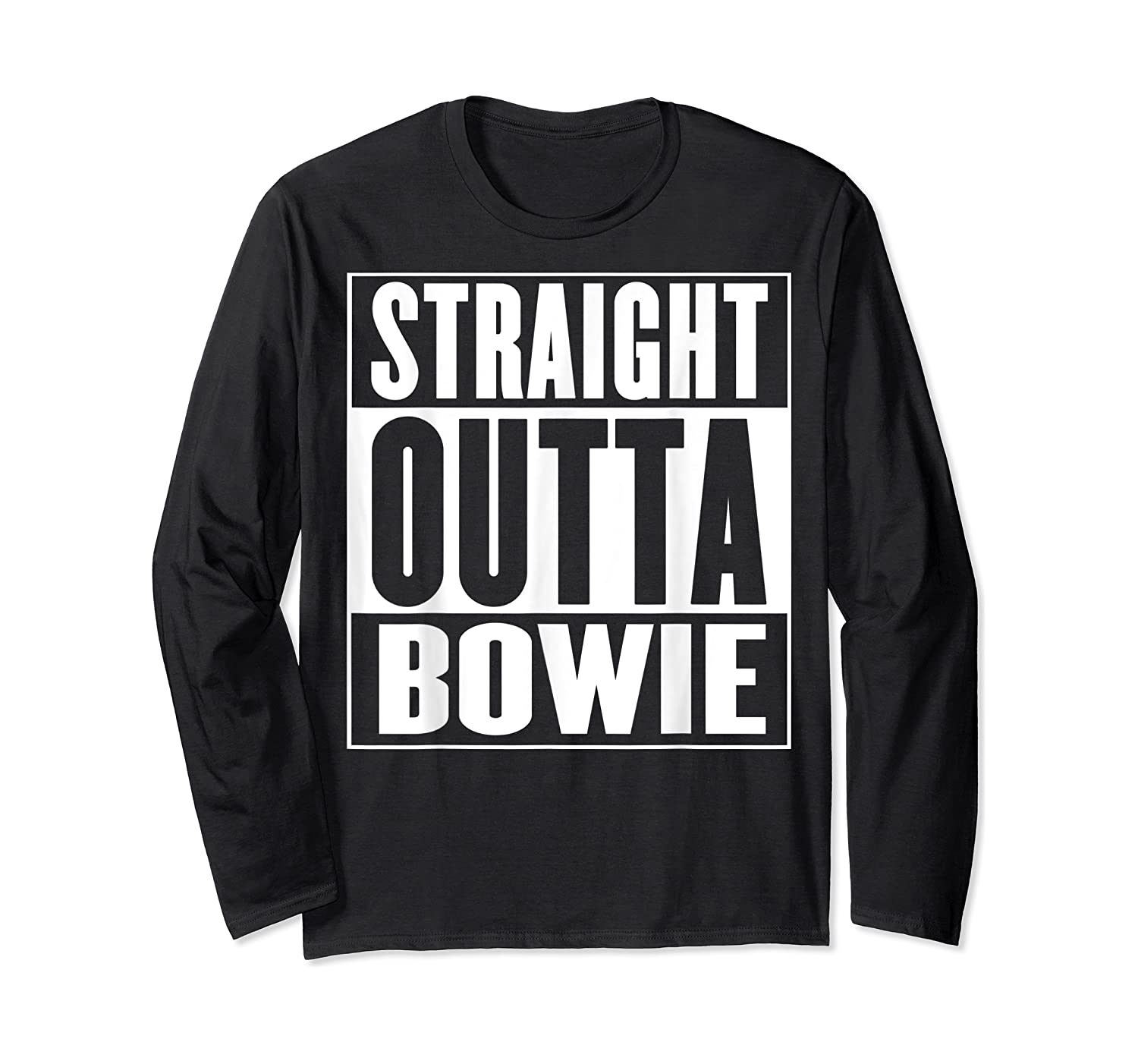 Straight Outta Bowie Shirts Long Sleeve T-shirt