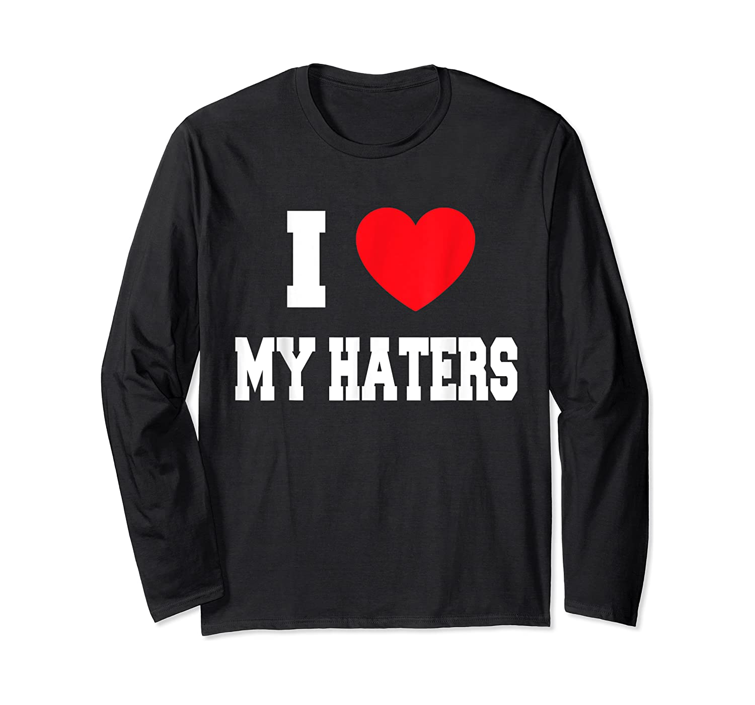 Love My Haters Shirts Long Sleeve T-shirt
