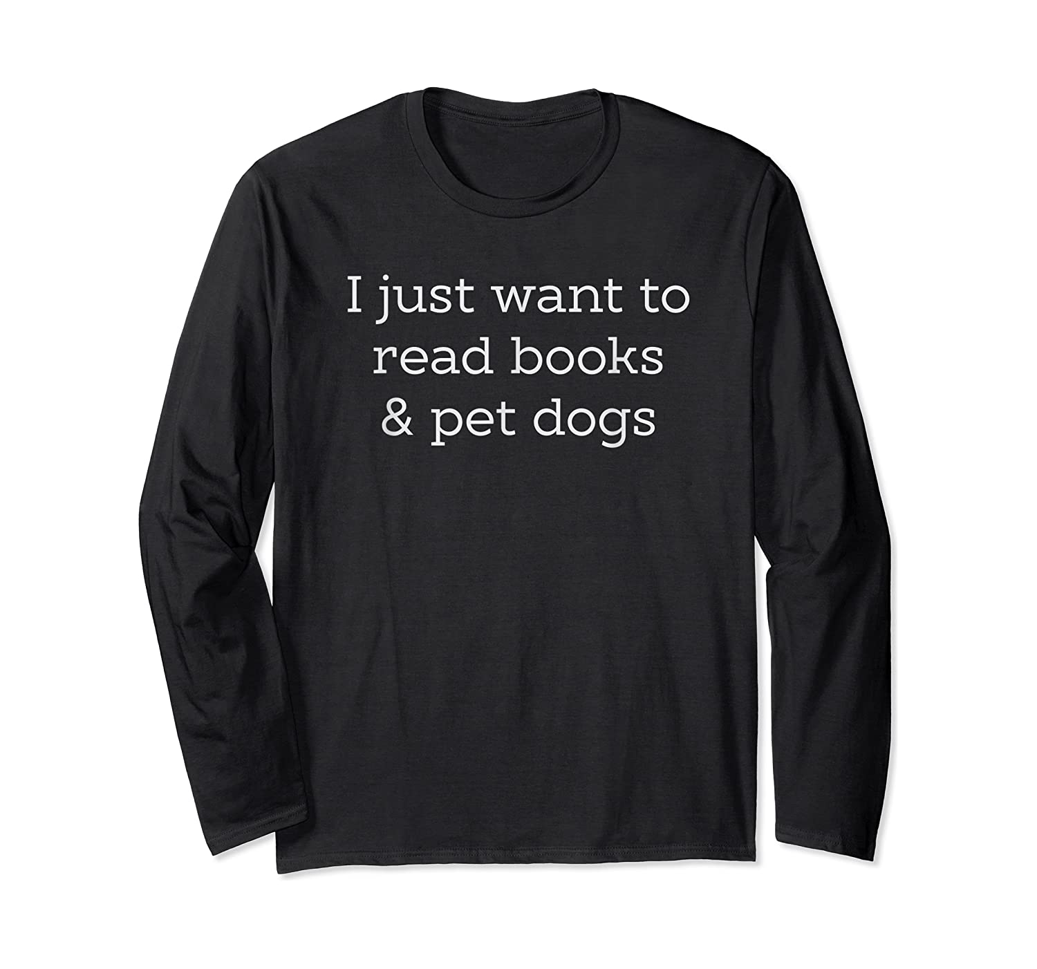 Just Want To Read Books Pet Dogs Shirts Long Sleeve T-shirt