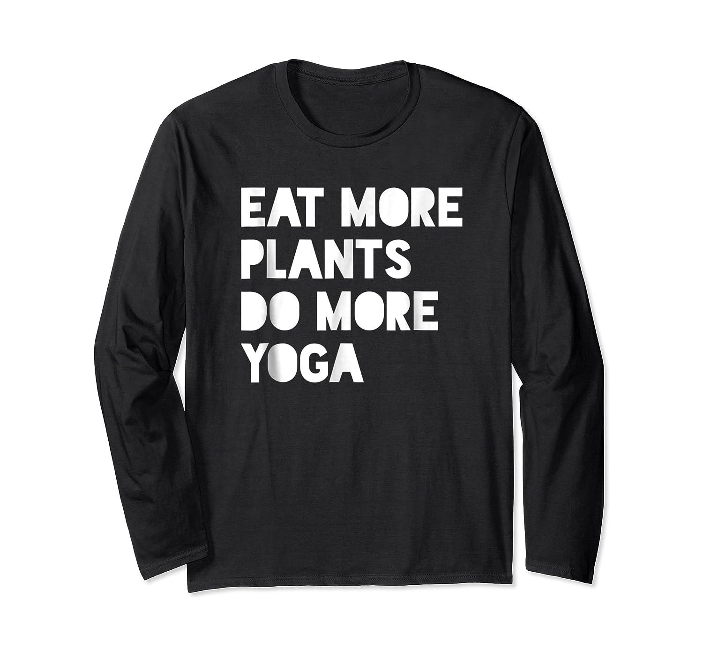 Eat Plants, Do Yoga Cool Vegetarian Vegan Shirts Long Sleeve T-shirt