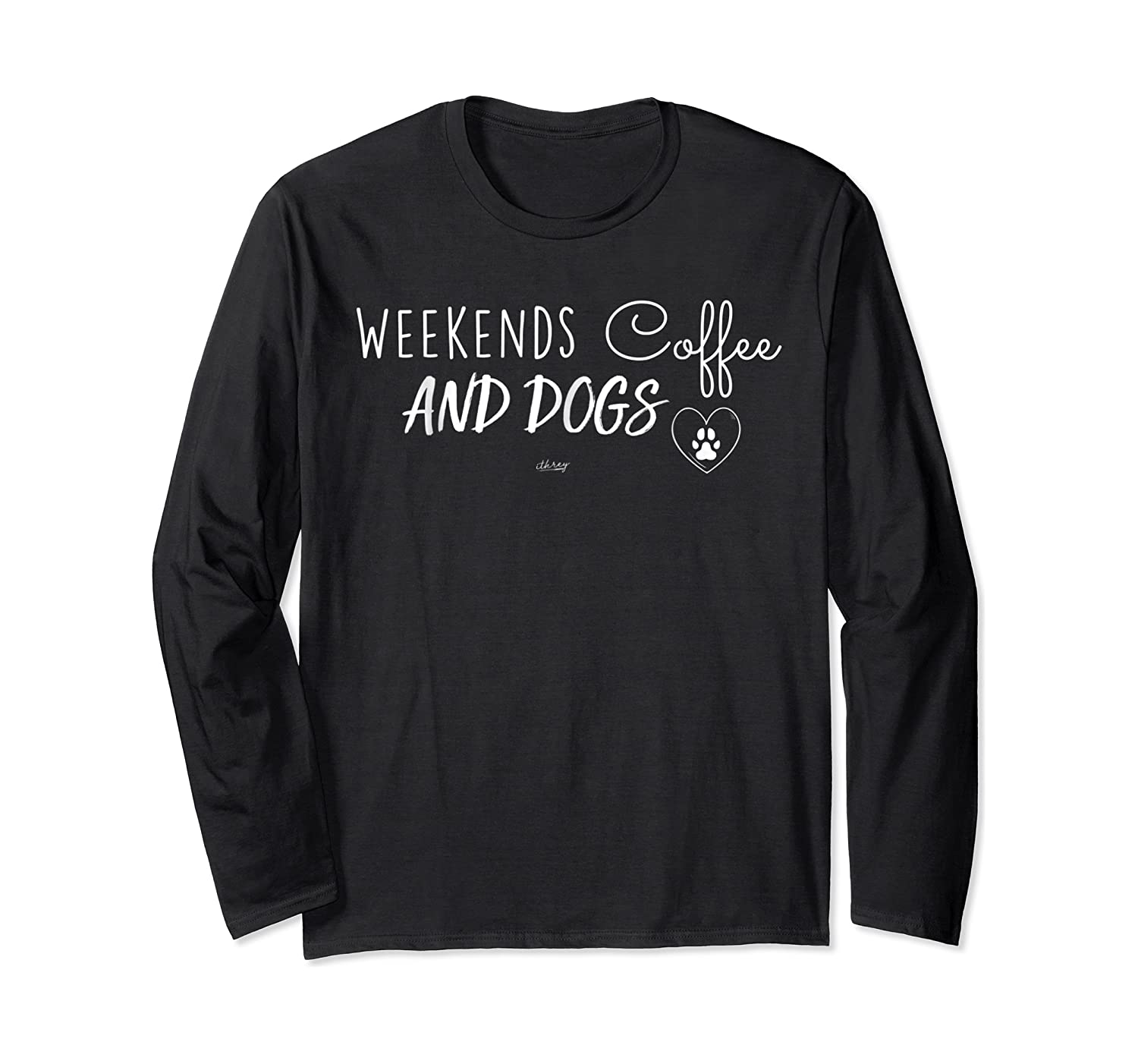 Weekend Coffee And Dogs Fur Mom Mothers Day Gift Shirts Long Sleeve T-shirt