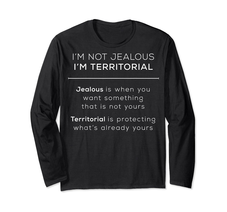 I'm Territorial Not Jealous Bdsm Kink Shirt Long Sleeve T-shirt