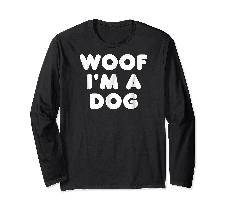 Woof I'm A Dog T-shirt - Funny Animal Halloween Costume Tee Long Sleeve T-shirt