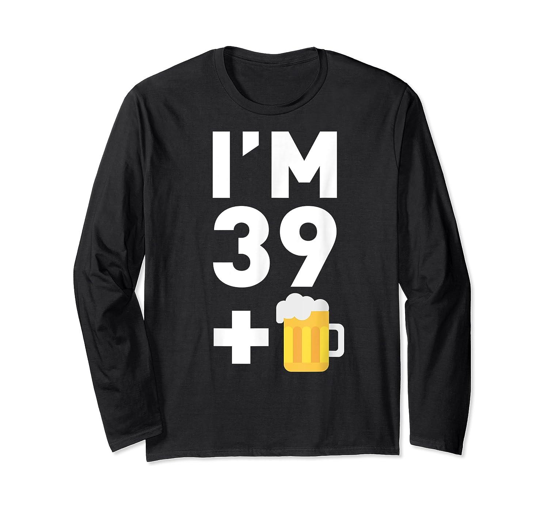 Im 39 Plus 1 Funny 40th Birthday Beer Gift T-shirt Long Sleeve T-shirt
