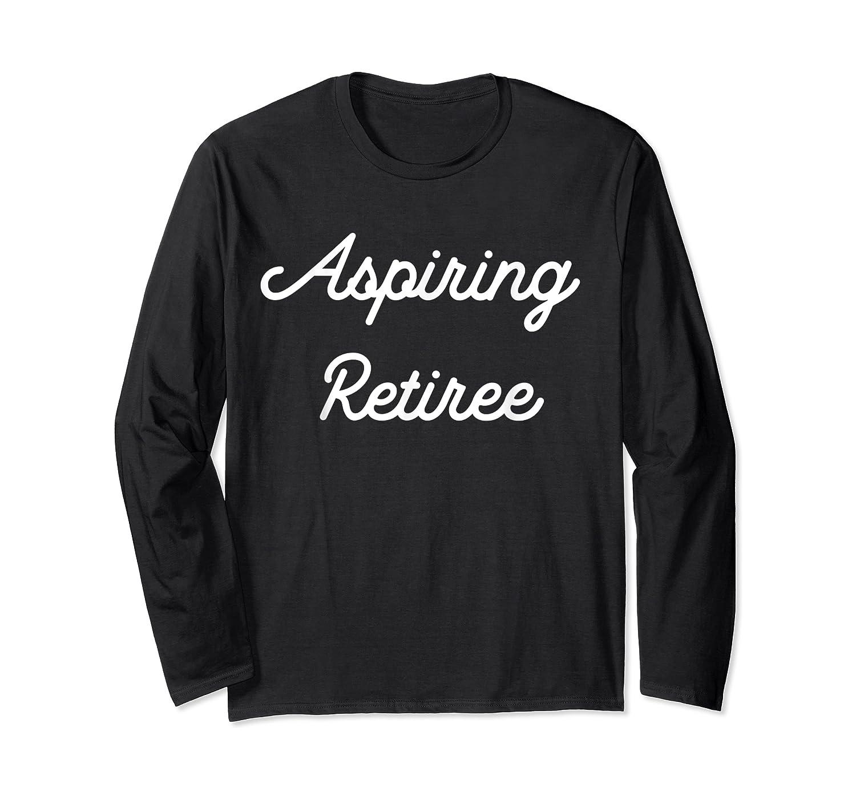 Funny Aspiring Retiree Shirts Long Sleeve T-shirt