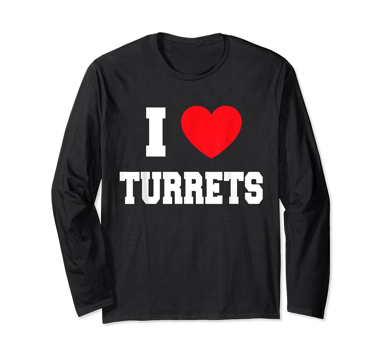 I Love Turrets T-shirt Long Sleeve T-shirt