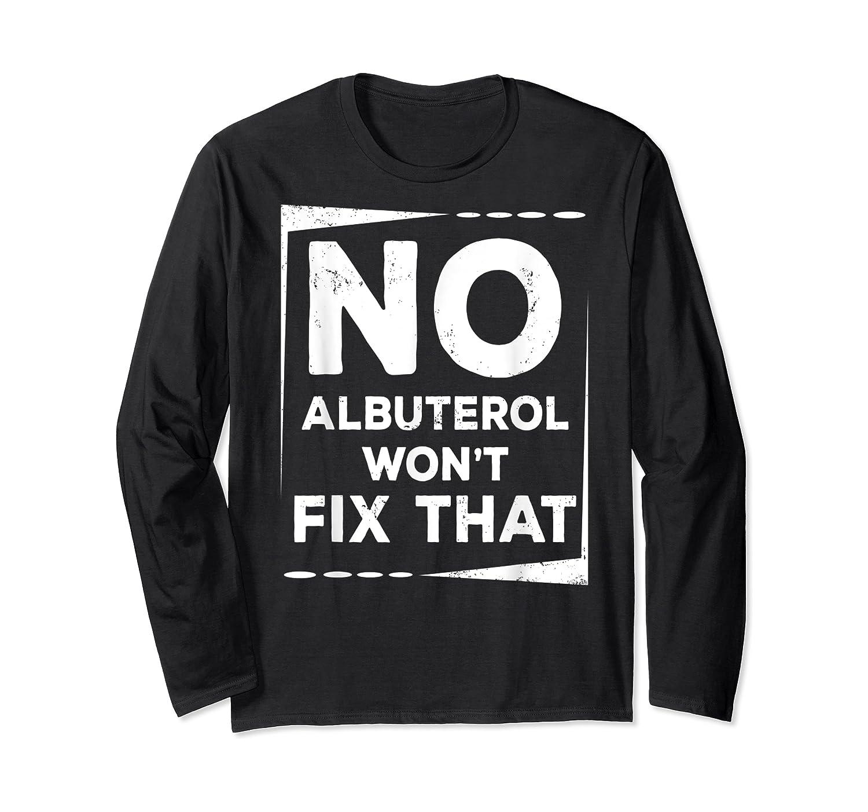 Respiratory Therapy - Albuterol Won't Fix That T-shirt Long Sleeve T-shirt