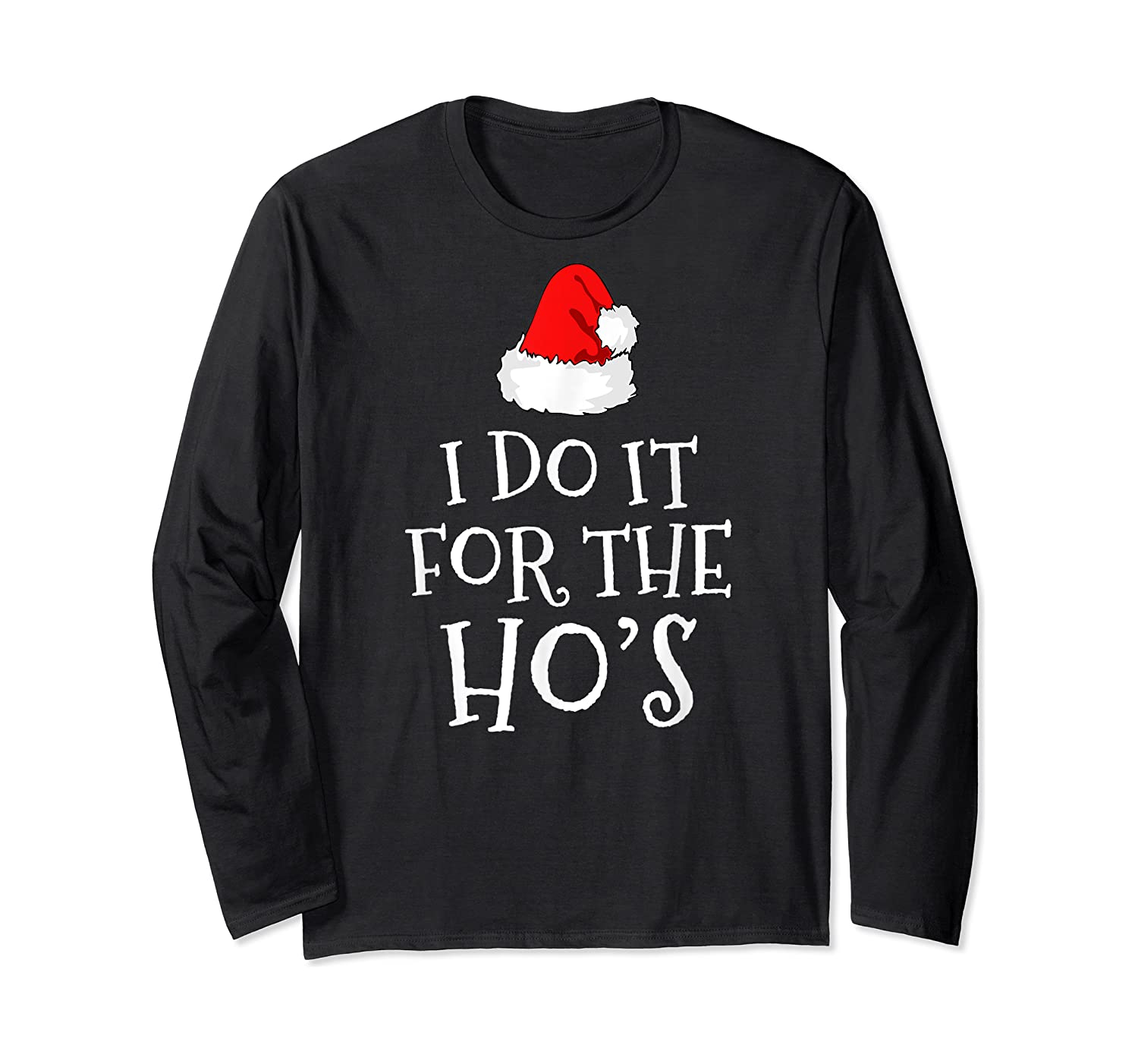 Do T For The Ho's Santa Claus Funny Christmas Gift Shirts Long Sleeve T-shirt