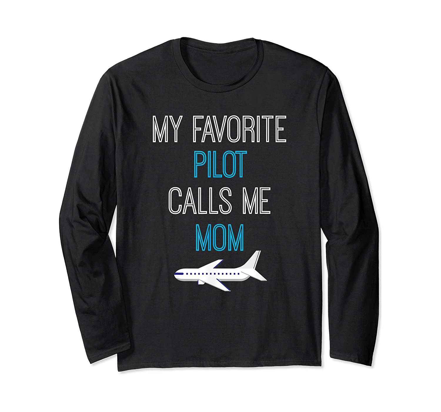 My Favorite Pilot Calls Me Mom Family Aviation Mother's Gift Shirts Long Sleeve T-shirt