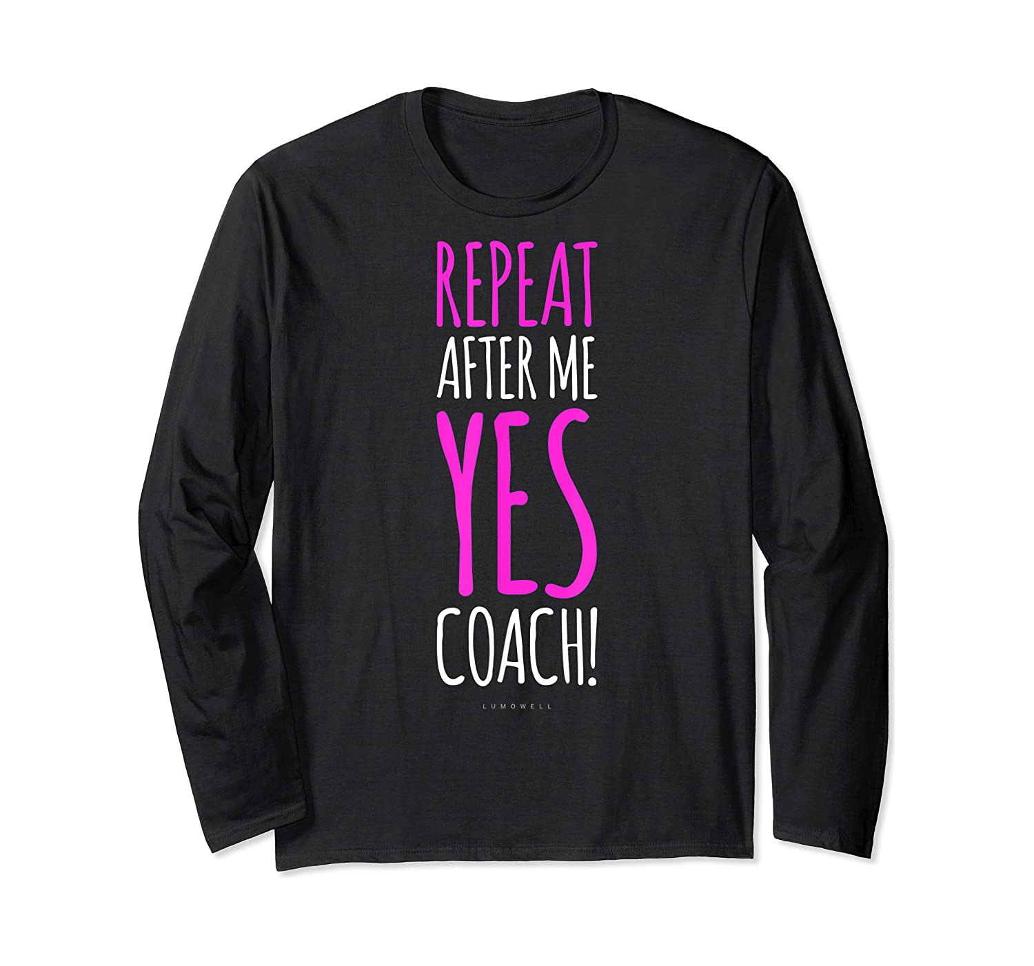 Funny Soccer Coach Repeat After Me Yes Coach Shirts Long Sleeve T-shirt