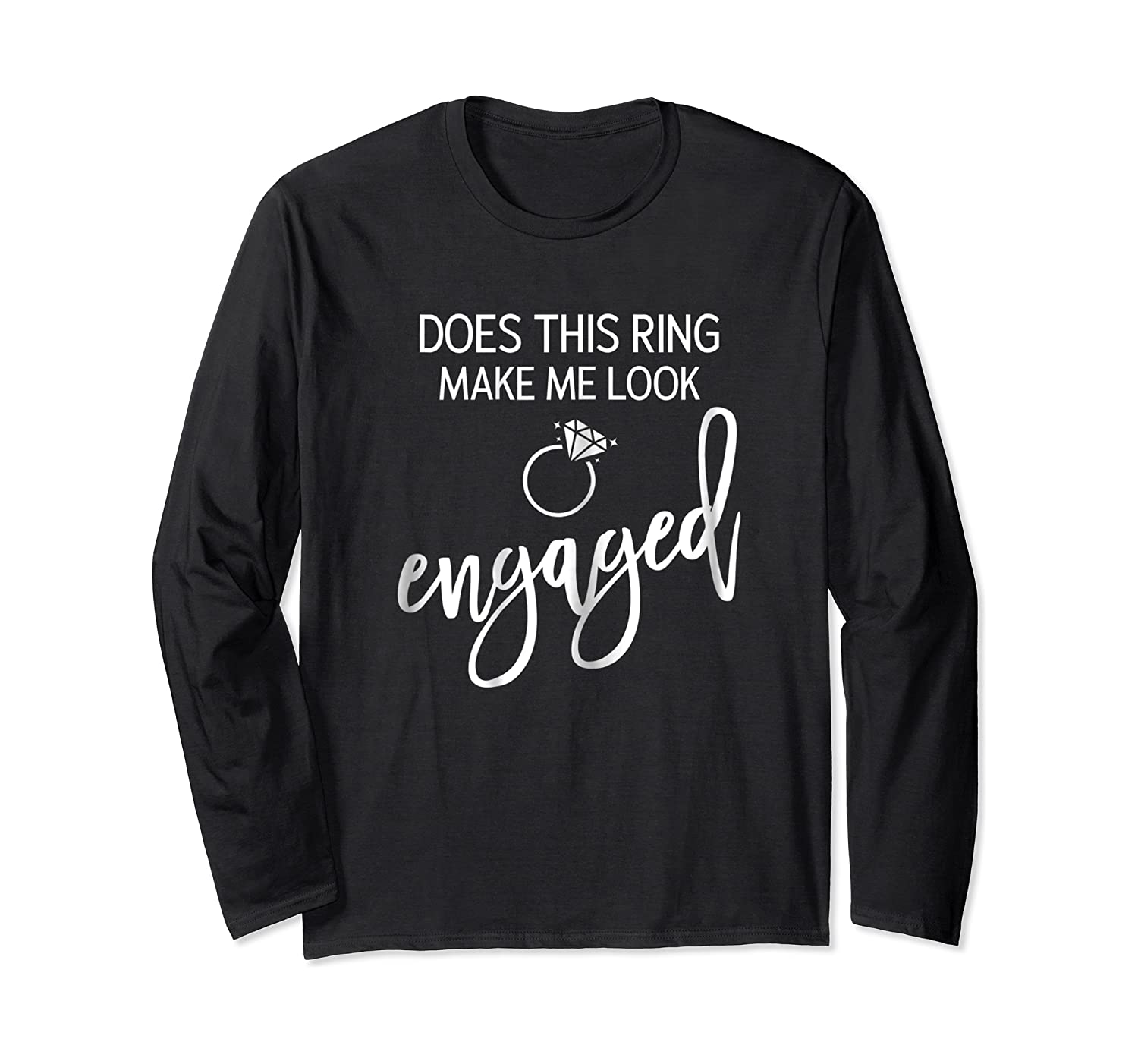 Does This Ring Make Me Look Engaged Navy Blue Shirt Long Sleeve T-shirt