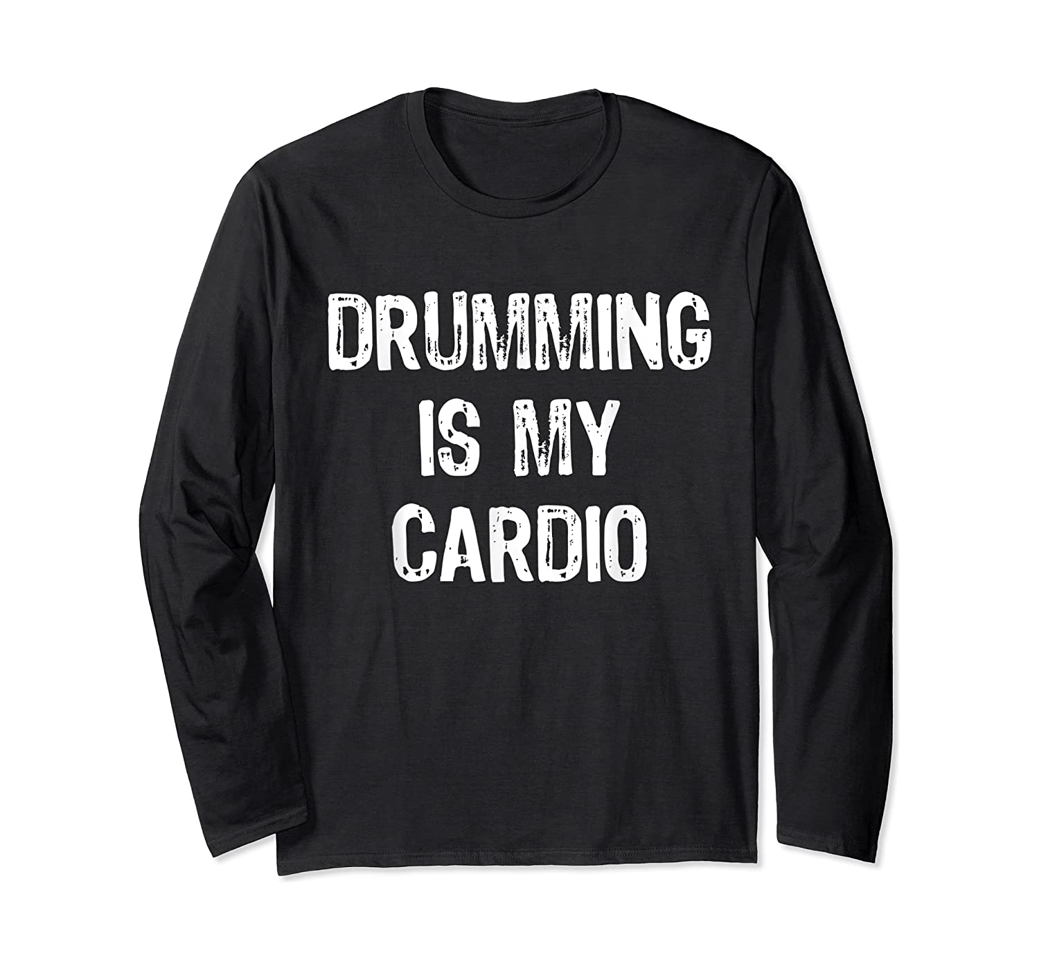 Drumming Is My Cardio Funny Drummers Shirts Long Sleeve T-shirt