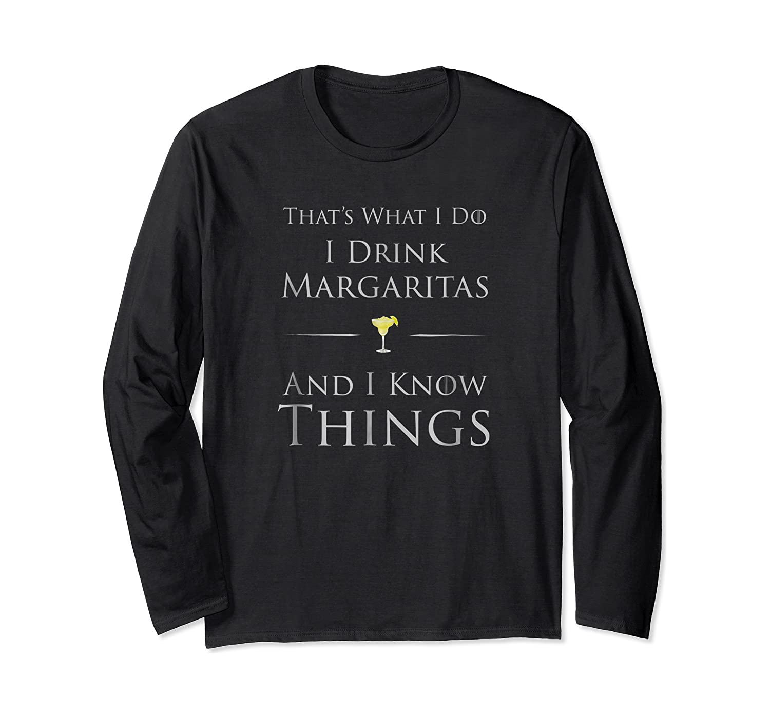 That's What I Do I Drink Margaritas And I Know Things Shirts Long Sleeve T-shirt