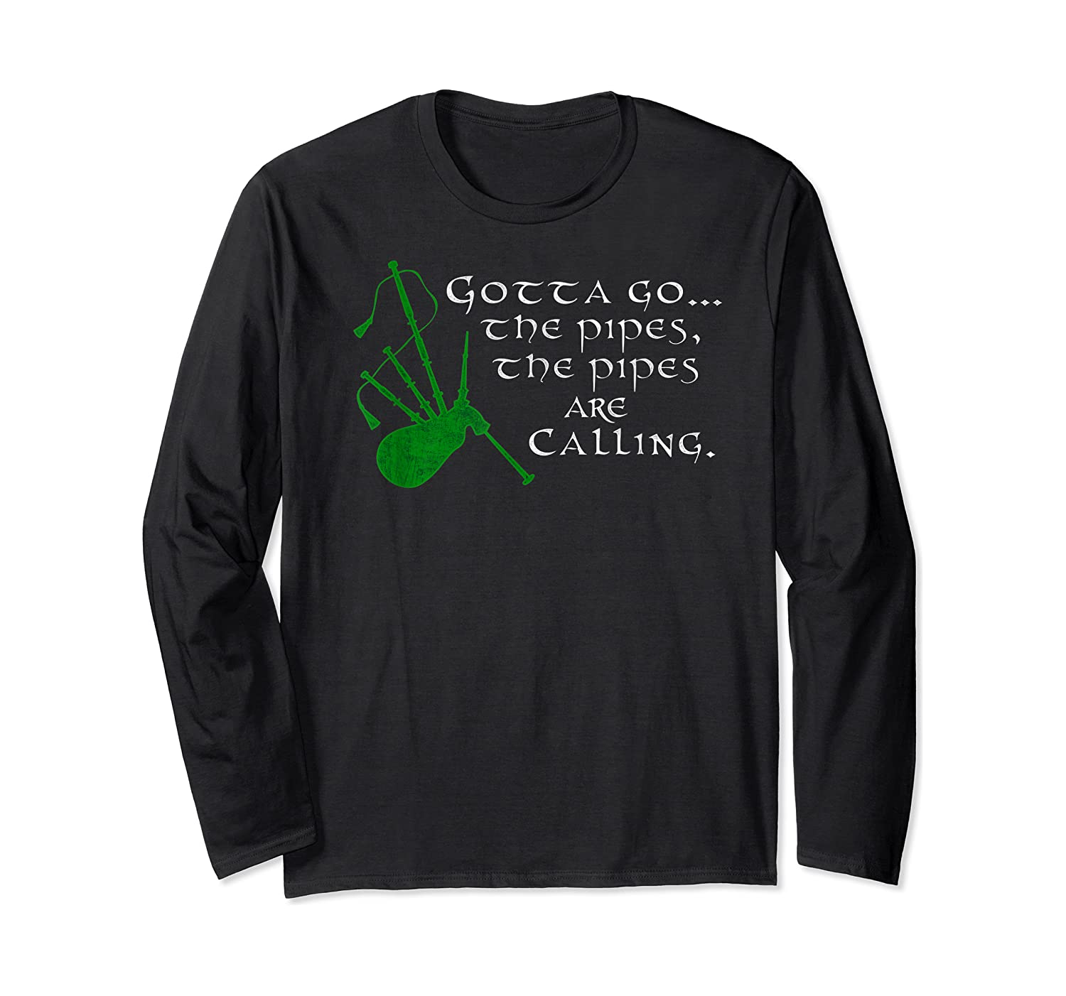 Funny Scottish Quote Gotta Go The Pipes Are Calling Bagpipes T-shirt Long Sleeve T-shirt