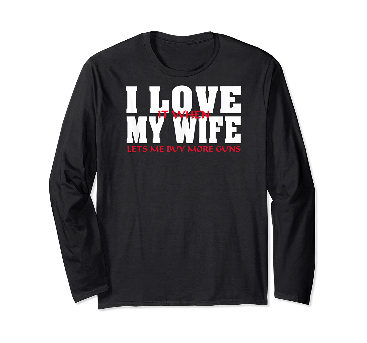 I Love It When My Wife Lets Me Buy More Guns Funny Husband T-shirt Long Sleeve T-shirt