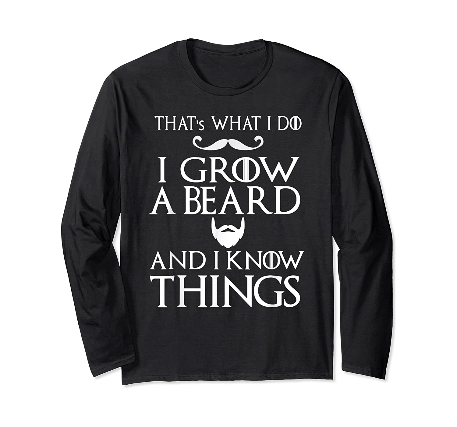 That's What I Do I Grow A Beard And I Know Things Shirts Long Sleeve T-shirt