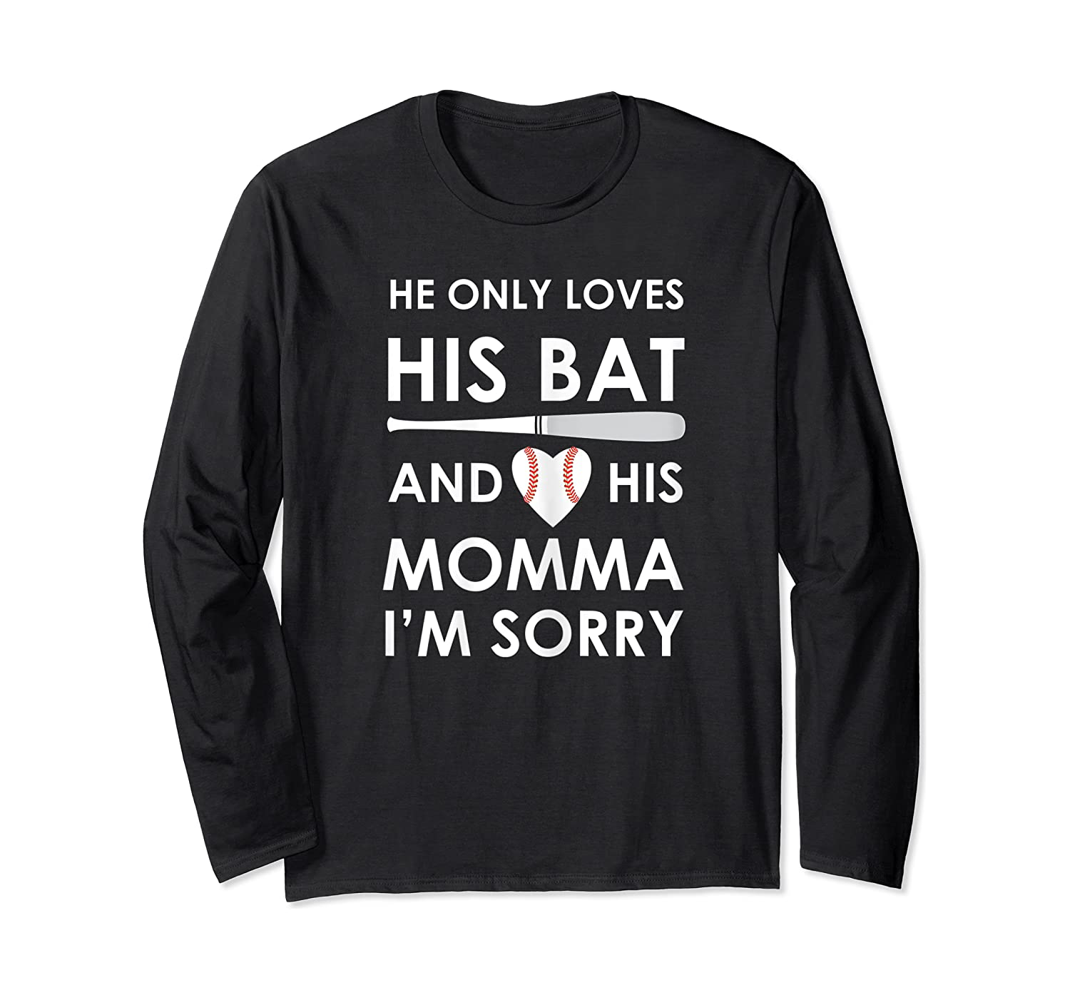 He Only Loves His Bat And His Momma Baseball Mom T-sh Shirts Long Sleeve T-shirt