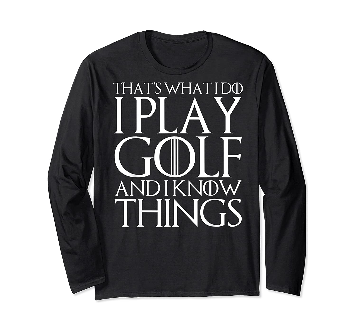 That's What I Do I Play Golf And I Know Things T-shirt Long Sleeve T-shirt