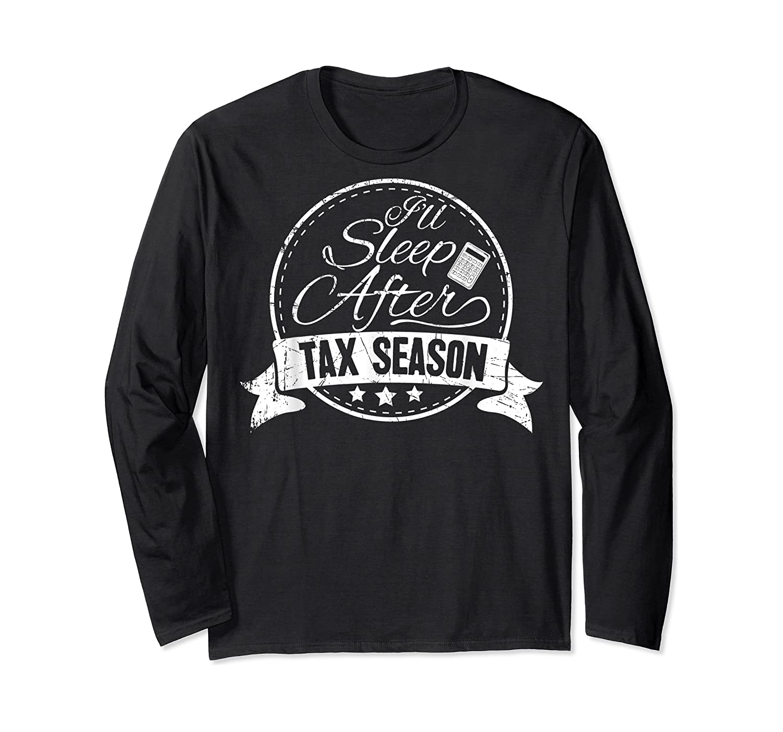I'll Sleep After Tax Season Funny Cpa Accountant Gift T-shirt Long Sleeve T-shirt