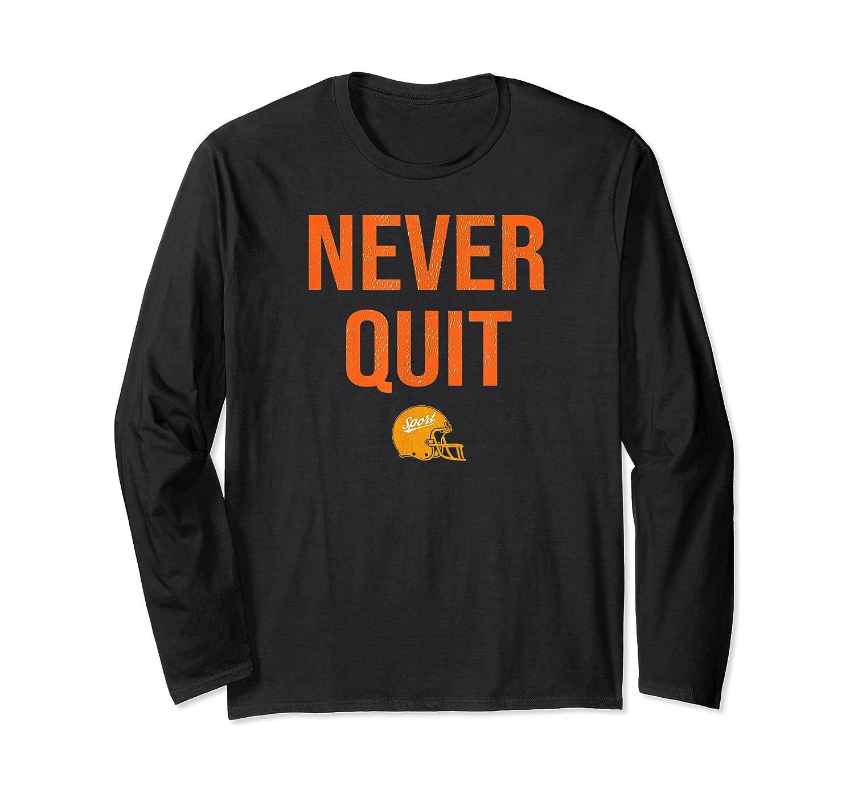 Never Quit Football Shirts Long Sleeve T-shirt