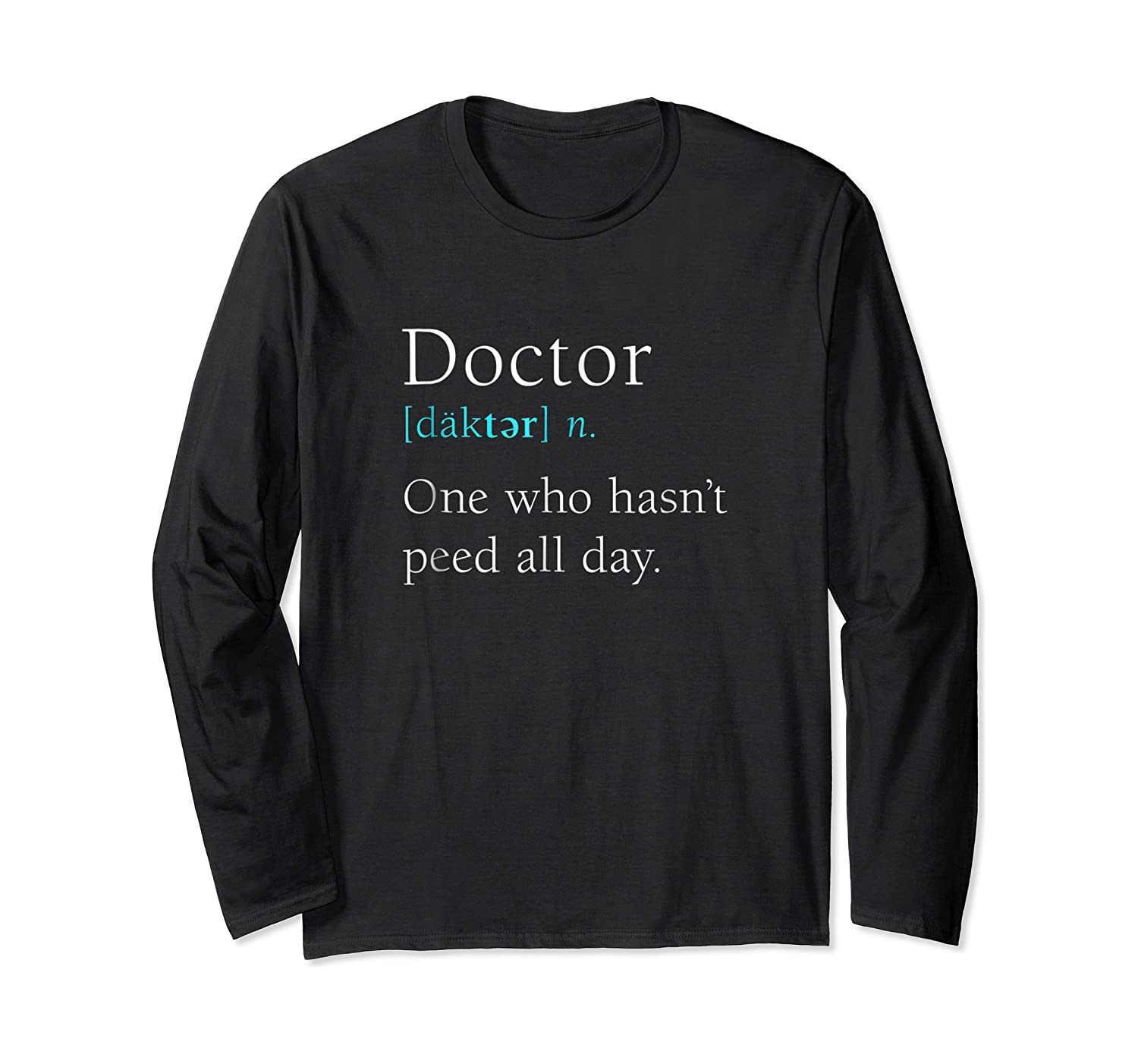 Doctor Definition, Funny Medical Day Gift Peed All Day Shirts Long Sleeve T-shirt