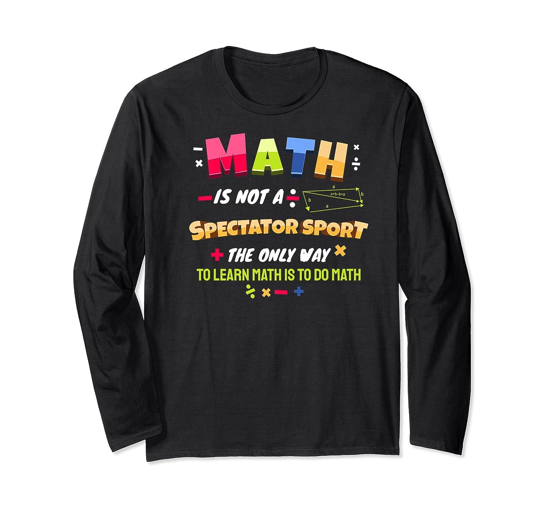 Funny Tea Learn Math Is Not A Spectator Sport Sayings Premium T-shirt Long Sleeve T-shirt