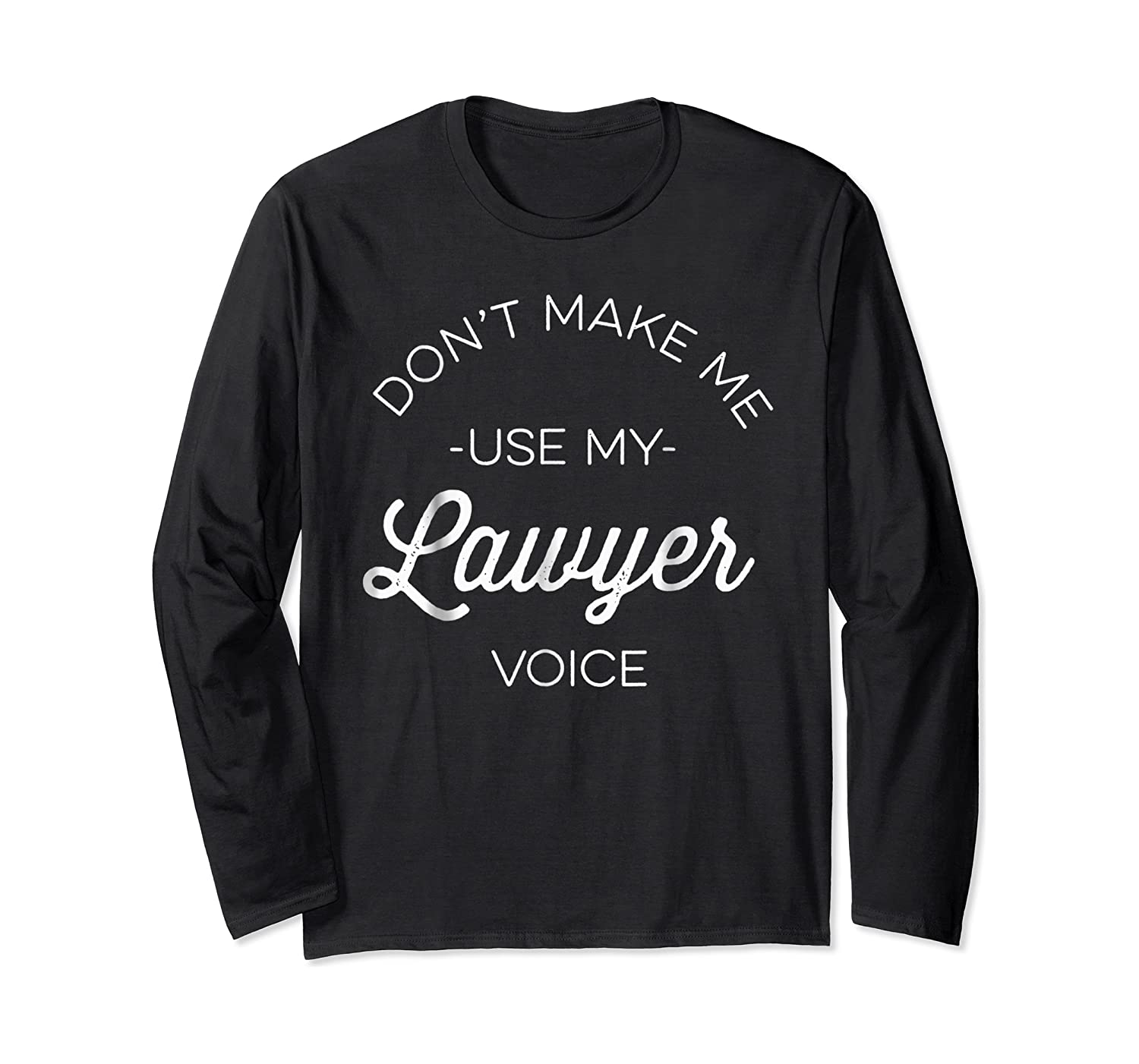Funny Lawyer Shirt - Don't Make Me Use My Lawyer Voice Long Sleeve T-shirt
