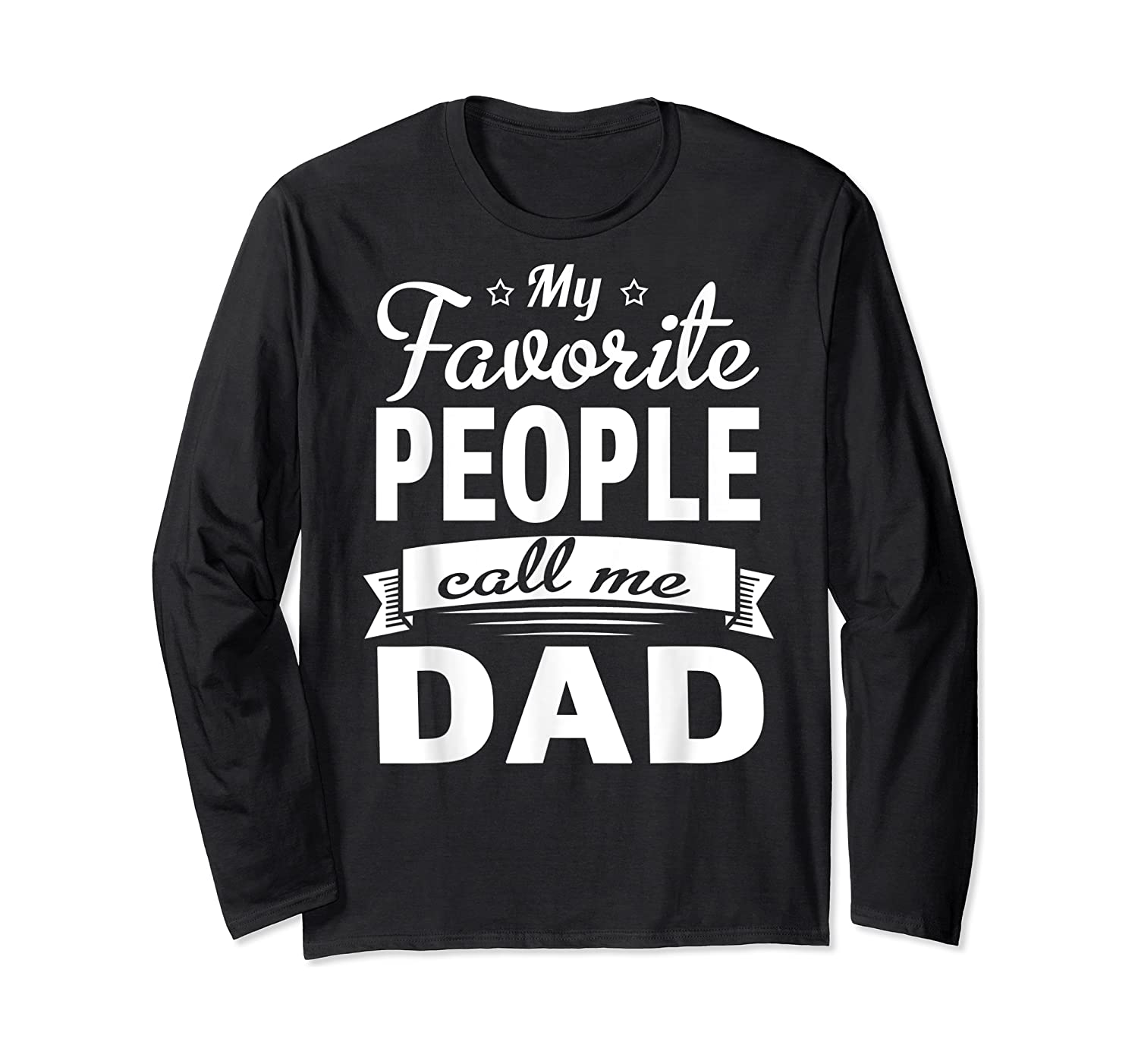 Family 365 Father's Day My Favorite People Call Me Dad Gift T-shirt Long Sleeve T-shirt