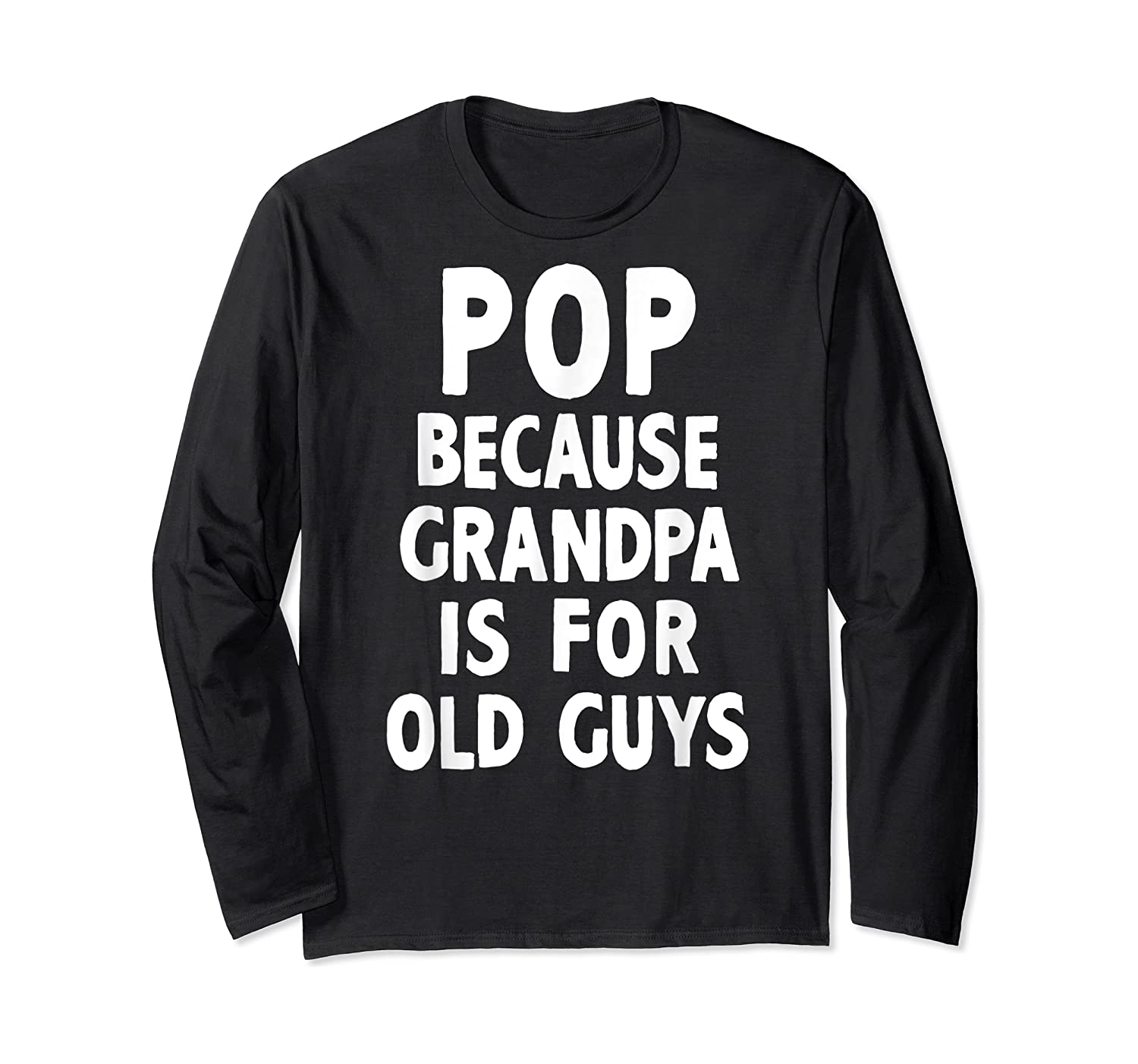 Pop Because Grandpa Is For Old Guys Funny Gift T-shirt T-shirt Long Sleeve T-shirt