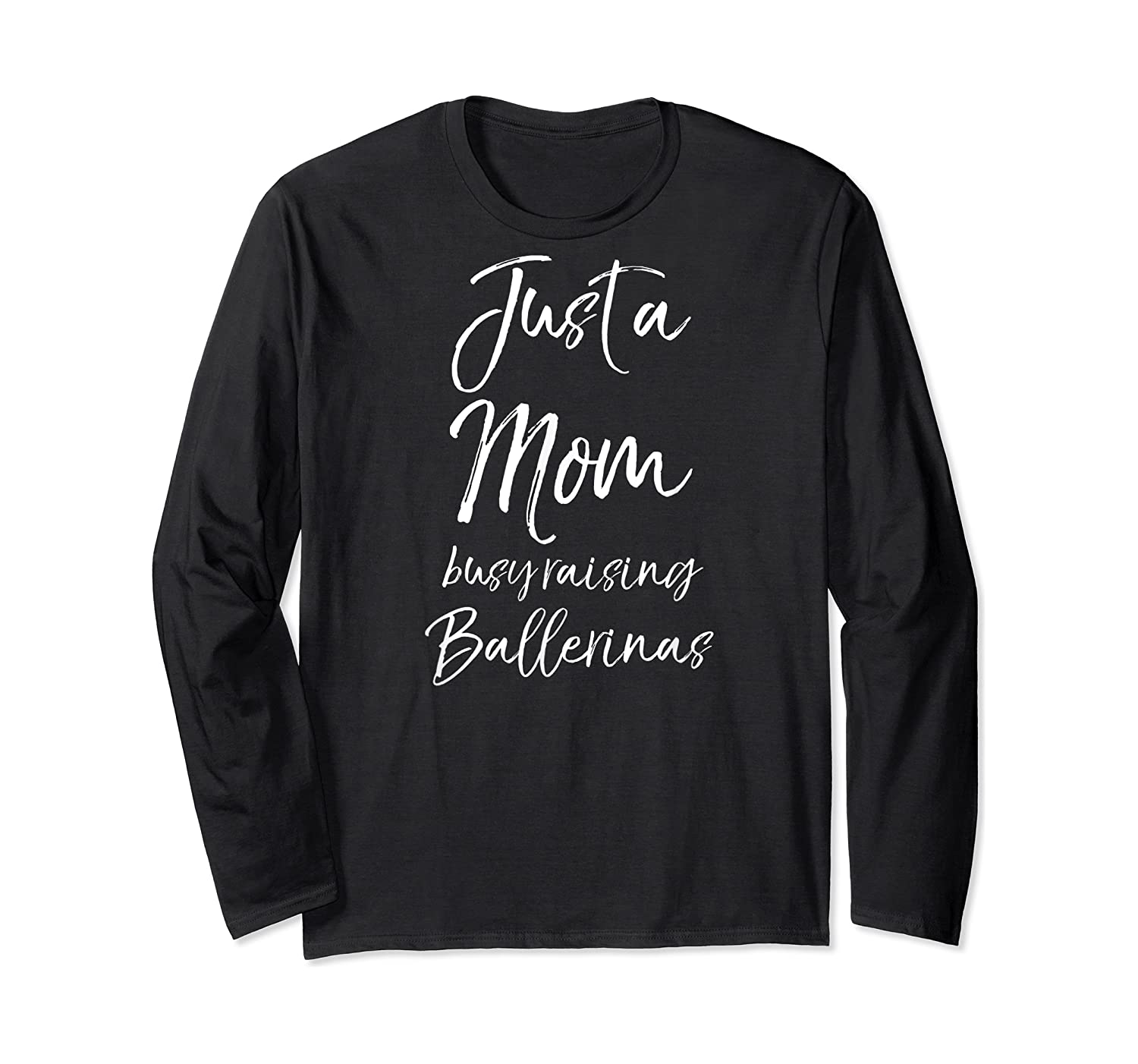 Girl Mom Mothers Day Gift Just A Mom Busy Raising Ballerinas Shirts Long Sleeve T-shirt