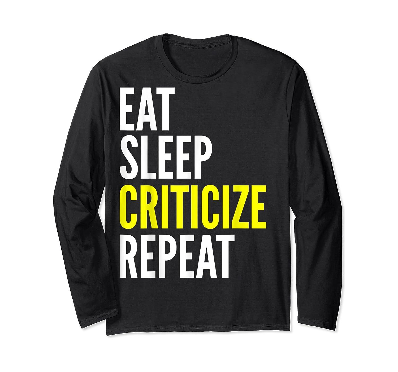 Critic Funny Gift Eat Sleep Criticize Repeat Shirts Long Sleeve T-shirt