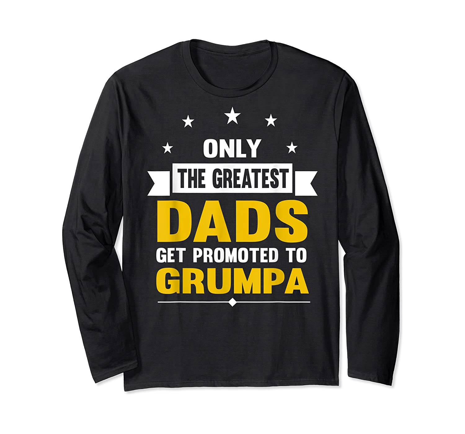 Family 365 The Greatest Dads Get Promoted To Grumpa Grandpa T-shirt Long Sleeve T-shirt