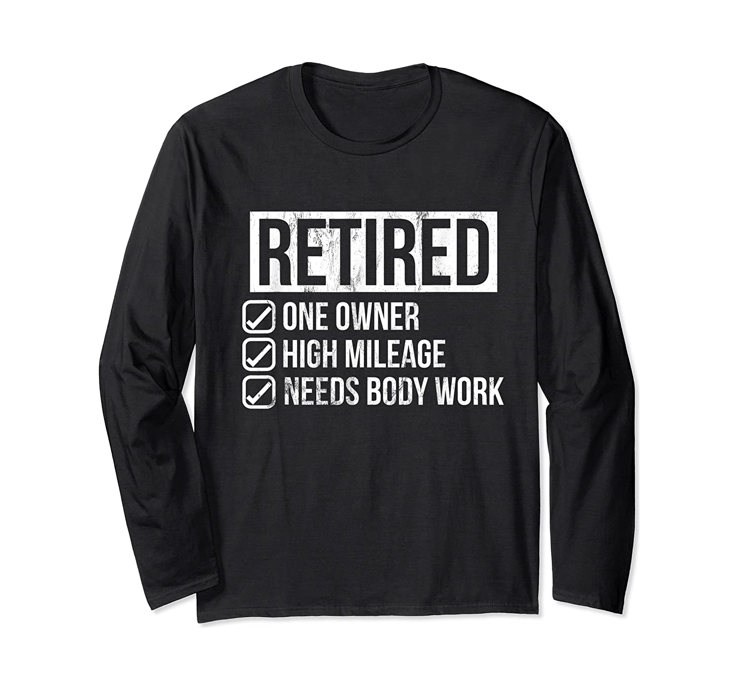Retired - One Owner - High Mileage - Needs Body Work Tshirt Long Sleeve T-shirt