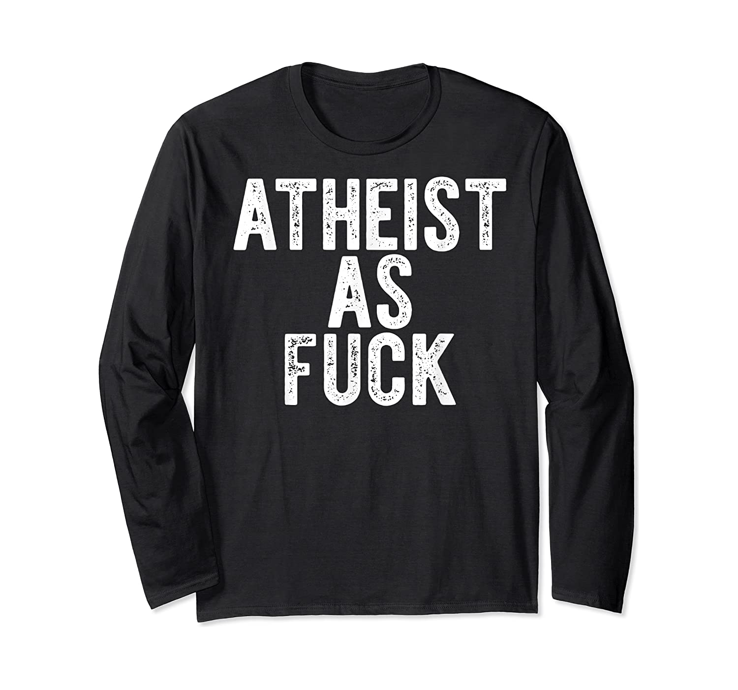 Atheist As Fuck T-shirt Funny Af Atheism Meme Gift Godless Long Sleeve T-shirt