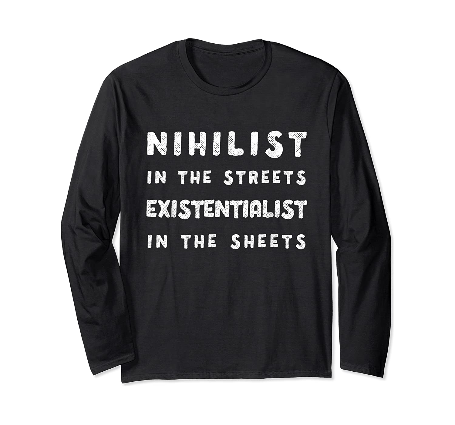 Nihilist In The Streets Existentialist In The Sheets T-shirt Long Sleeve T-shirt
